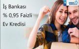 İş Bankasından Türkiye'nin Ev Kredisi Kampanya Detayları